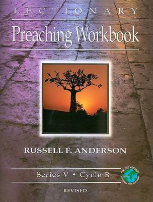 Lectionary Preaching Workbook, Series V, Cycle B, Revised by Russell F Anderson