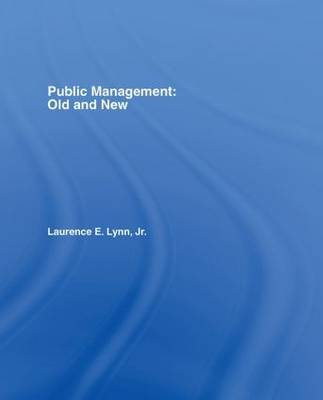 Public Management: Old and New by Laurence E Lynn, Jr.