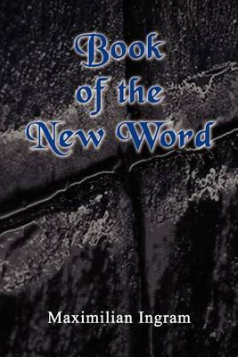 Book of the New Word by Maximilian Ingram image