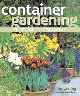 Container Gardening Through the Seasons by Jim Keeling