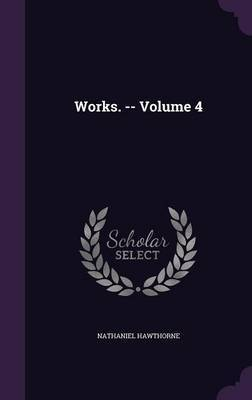 Works. -- Volume 4 by Hawthorne