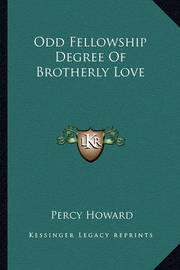 Odd Fellowship Degree of Brotherly Love by Percy Howard