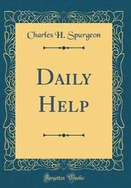 Daily Help (Classic Reprint) by Charles H Spurgeon