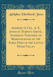 Address of Col. A. E. Jones at Turpin's Grove, Anderson Township, on Reminiscences of the Early Days of the Little Miami Valley (Classic Reprint) by Adolphus Eberhardt Jones image
