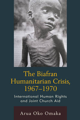 The Biafran Humanitarian Crisis, 1967-1970 by Arua Oko Omaka image