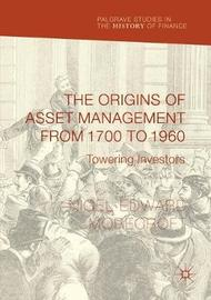 The Origins of Asset Management from 1700 to 1960 by Nigel Edward Morecroft