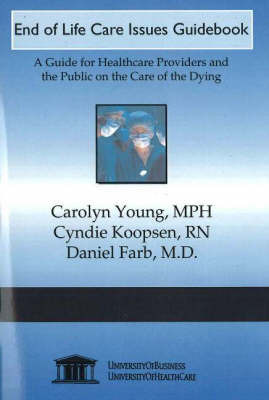 End of Life Care Issues Guidebook: A Guide for Healthcare Providers and the Public on the Care of the Dying by Carolyn Young image