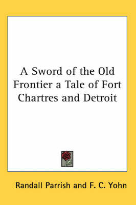 A Sword of the Old Frontier a Tale of Fort Chartres and Detroit by Randall Parrish image