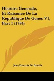 Histoire Generale, Et Raisonee De La Republique De Genes V1, Part 1 (1794) by Jean-Francois De Bastide image
