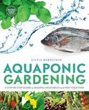 Aquaponic Gardening: A Step-by-Step Guide to Raising Vegetables and Fish Together by Sylvia Bernstein