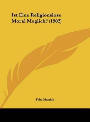 Ist Eine Religionslose Moral Moglich? (1902) by Fritz Matthia