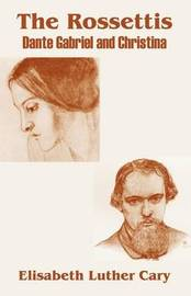 The Rossettis by Elisabeth Luther Cary image