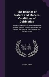 The Balance of Nature and Modern Conditions of Cultivation by George Abbey