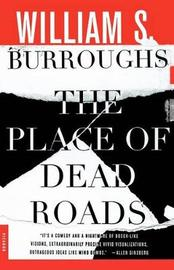 The Place of Dead Roads by William S Burroughs
