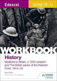 Edexcel GCSE (9-1) History Workbook: Medicine in Britain, c1250-present and The British sector of the Western Front, 1914-18 by Sam Slater image