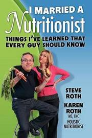 I Married a Nutritionist by Steve Roth