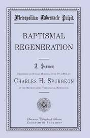 Baptismal Regeneration by Charles H Spurgeon