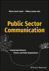 Public Sector Communication: Closing the Gaps Between Citizens and Public Organizations by Maria Jose Canel