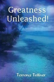 Greatness Unleashed! by Terrence Tolliver