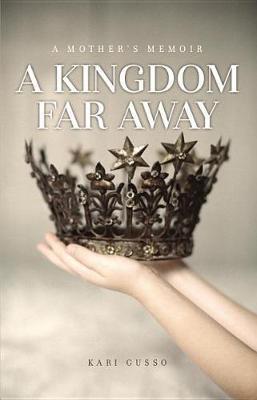 A Kingdom Far Away by Kari Gusso