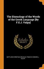The Etymology of the Words of the Greek Language [by F.E.J. Valpy] by Gottlieb Christian Crusius