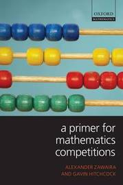 A Primer for Mathematics Competitions by Alexander Zawaira