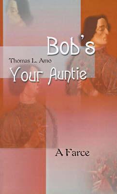 Bob's Your Auntie: A Farce by Thomas L. Amo image