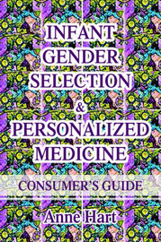 Infant Gender Selection & Personalized Medicine : Consumer's Guide by Anne Hart
