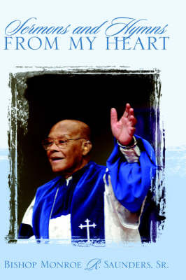 Sermons and Hymns from My Heart by Monroe Saunders image