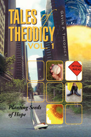 Tales of Theodicy Vol. 1 by Gavin P. Theodicy