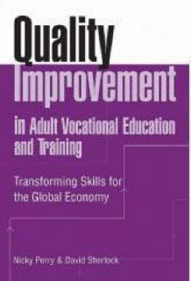 Quality Improvement in Adult Vocational Education and Training: Transforming Skills for the Global Economy by Nicky Perry