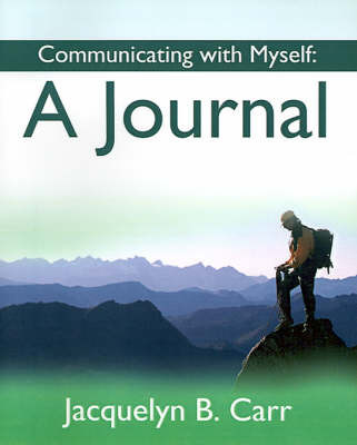 Communicating with Myself: A Journal by Jacquelyn B. Carr