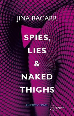 Spies, Lies & Naked Thighs by Jina Bacarr