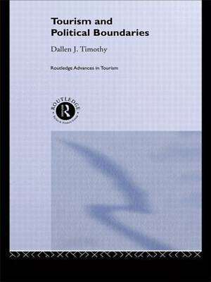 Tourism and Political Boundaries by Dallen J. Timothy