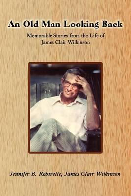 An Old Man Looking Back by Jennifer B. Robinette