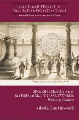 Spanish America and British Romanticism, 1777-1826 by Rebecca Cole Heinowitz image
