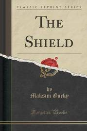The Shield (Classic Reprint) by Maksim Gorky
