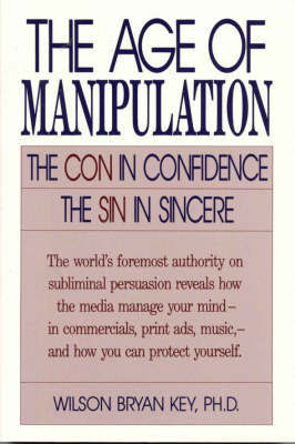 The Age of Manipulation by Wilson Bryan Key image