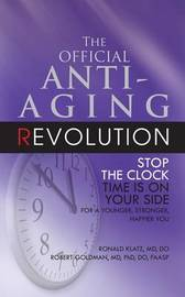 The Official Anti-Aging Revolution, Fourth Ed. by Ronald Klatz