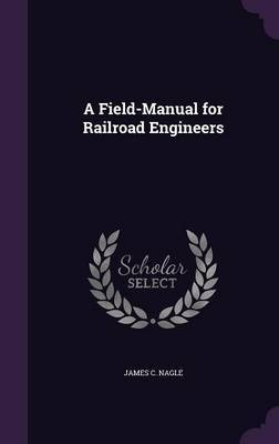 A Field-Manual for Railroad Engineers by James C Nagle image