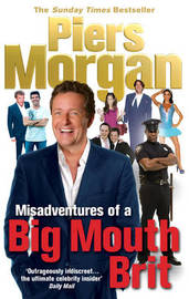 Misadventures of a Big Mouth Brit by Piers Morgan image