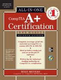 Comptia A+ Certification All-In-One Exam Guide, Eighth Edition (Exams 220-801 & 220-802) by MEYERS