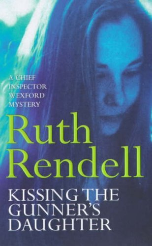 Kissing the Gunner's Daughter (Inspector Wexford #15) by Ruth Rendell