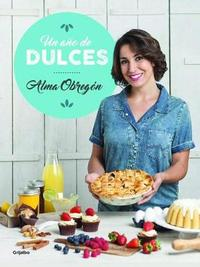 Un Aao de Dulces / A Year in Sweets by Alma Obregon
