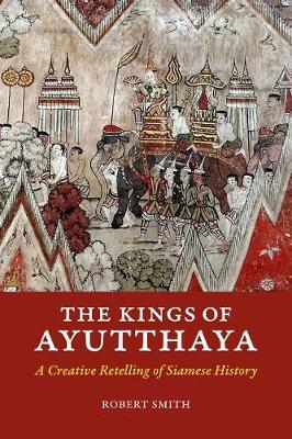 The Kings of Ayutthaya by Robert Smith image