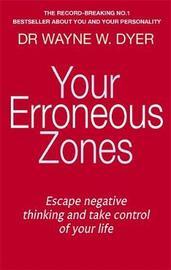 Your Erroneous Zones by Wayne W Dyer