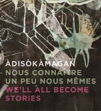 Adisokamagan / Nous connaitre un peu nous-memes / We'll all become stories by Rebecca Basciano