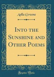 Into the Sunshine and Other Poems (Classic Reprint) by Aella Greene image