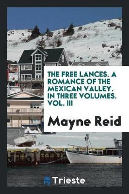 The Free Lances. a Romance of the Mexican Valley. in Three Volumes. Vol. III by Mayne Reid