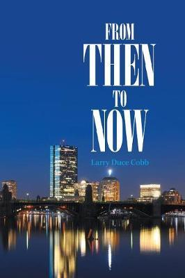 From Then to Now by Larry Duce Cobb